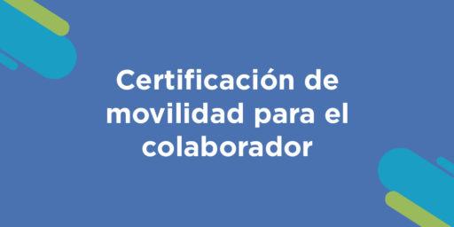 Certificado de Movilidad para el Colaborador